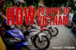 Driving in Vietnam – Tips from local experienced driver
