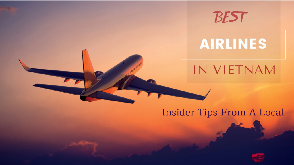 Best Airlines In Vietnam – Insider Tips From A Local