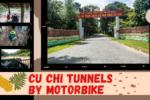 Cu Chi Tunnels by Motorbike