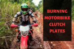 Burning motorbike clutch plates