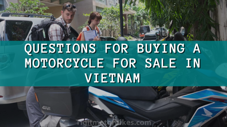 Questions for buying a motorcycle for sale in Vietnam