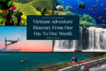 Vietnam Adventure Itinerary From One Day To One Month